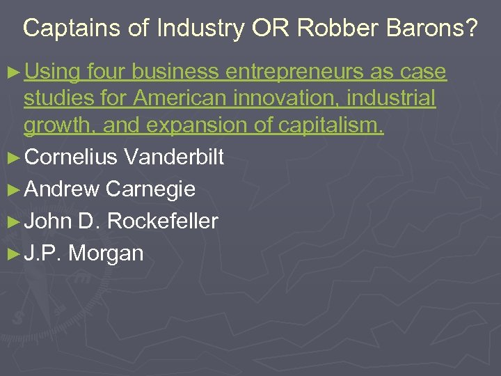Captains of Industry OR Robber Barons? ► Using four business entrepreneurs as case studies