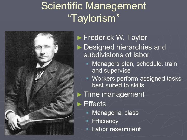"Scientific Management ""Taylorism"" ► Frederick W. Taylor ► Designed hierarchies and subdivisions of labor"
