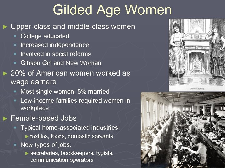 Gilded Age Women ► Upper-class and middle-class women § § ► College educated Increased
