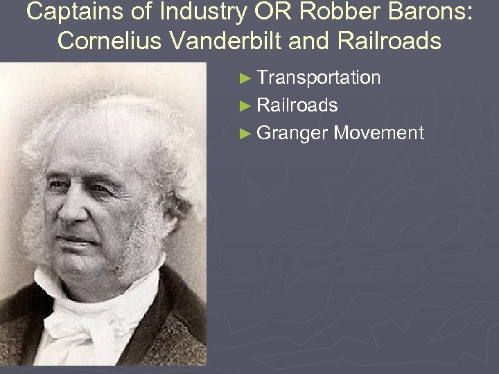 Captains of Industry OR Robber Barons: Cornelius Vanderbilt and Railroads ► Transportation ► Railroads