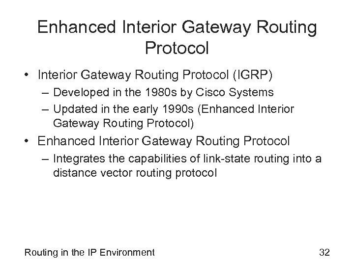 Enhanced Interior Gateway Routing Protocol • Interior Gateway Routing Protocol (IGRP) – Developed in
