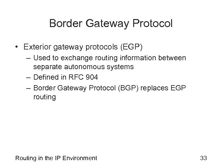 Border Gateway Protocol • Exterior gateway protocols (EGP) – Used to exchange routing information
