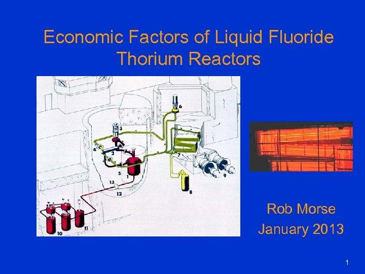 Economic Factors of Liquid Fluoride Thorium Reactors Rob Morse January 2013 1