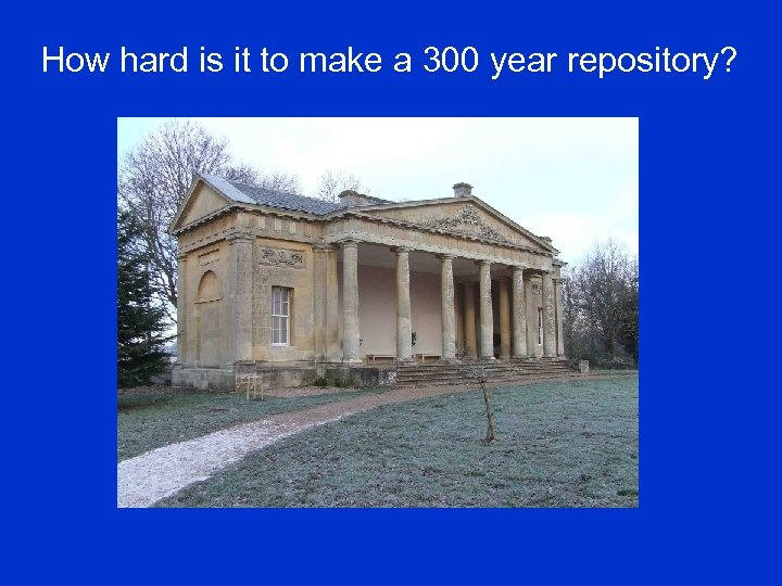 How hard is it to make a 300 year repository?