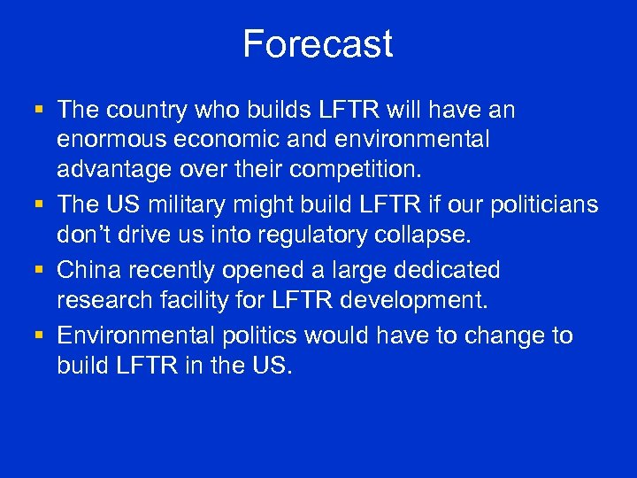 Forecast § The country who builds LFTR will have an enormous economic and environmental