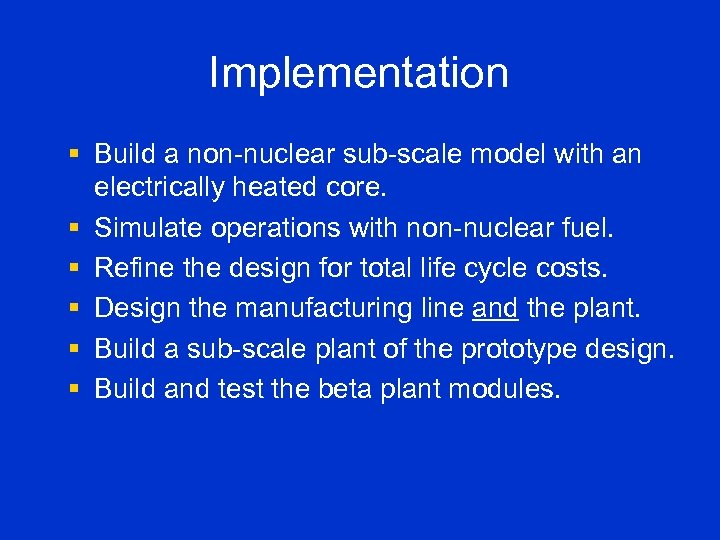Implementation § Build a non-nuclear sub-scale model with an electrically heated core. § Simulate