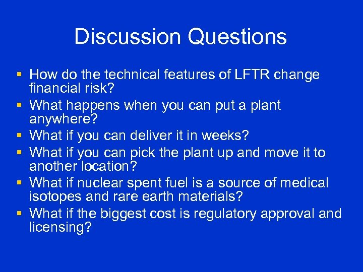 Discussion Questions § How do the technical features of LFTR change financial risk? §