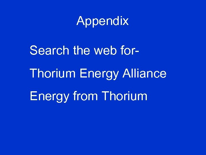 Appendix Search the web for. Thorium Energy Alliance Energy from Thorium
