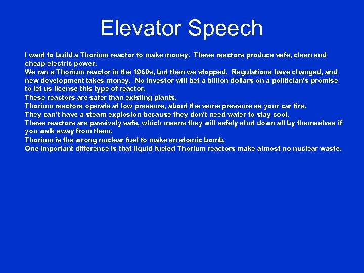 Elevator Speech I want to build a Thorium reactor to make money. These reactors