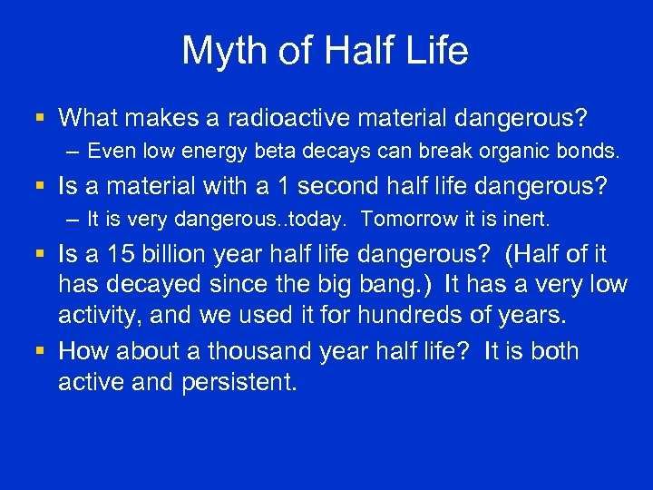 Myth of Half Life § What makes a radioactive material dangerous? – Even low