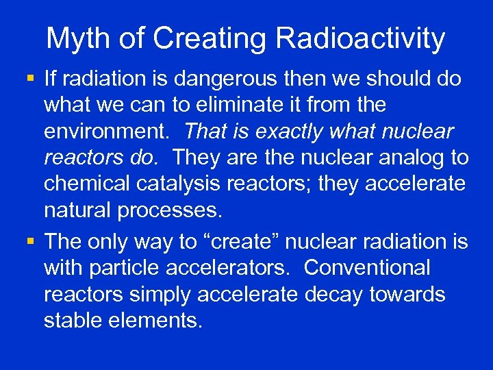 Myth of Creating Radioactivity § If radiation is dangerous then we should do what