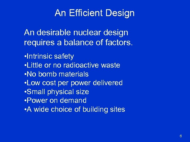 An Efficient Design An desirable nuclear design requires a balance of factors. • Intrinsic