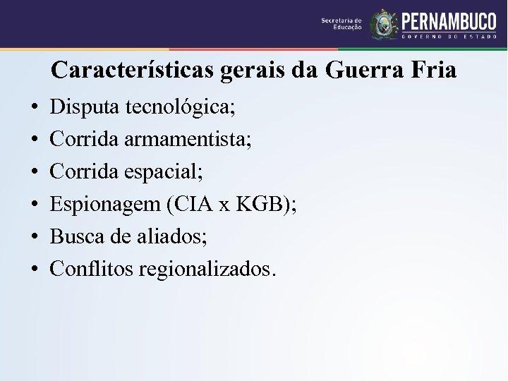 Características gerais da Guerra Fria • • • Disputa tecnológica; Corrida armamentista; Corrida espacial;