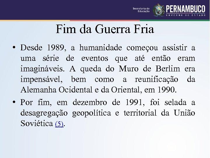 Fim da Guerra Fria • Desde 1989, a humanidade começou assistir a uma série