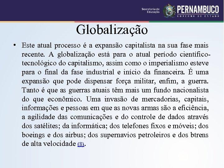 Globalização • Este atual processo é a expansão capitalista na sua fase mais recente.