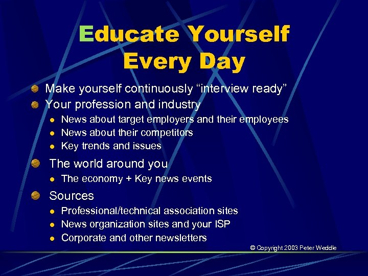 """Educate Yourself Every Day Make yourself continuously """"interview ready"""" Your profession and industry l"""
