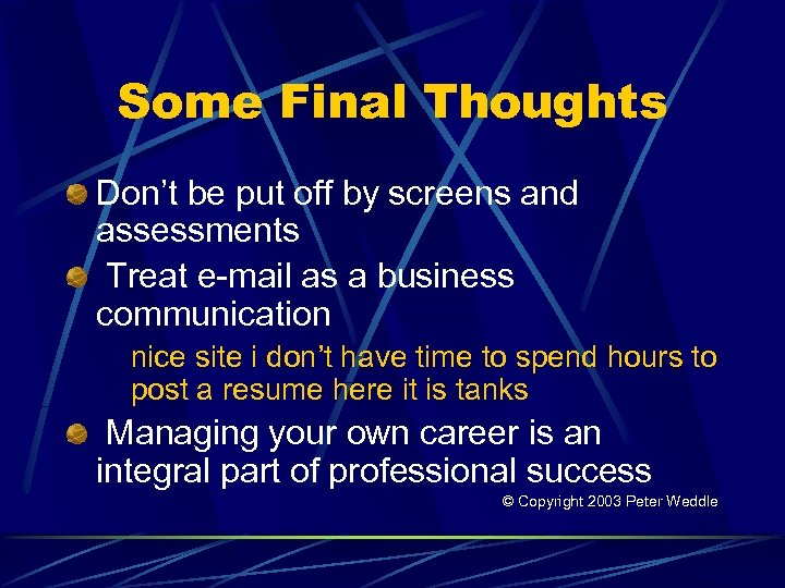 Some Final Thoughts Don't be put off by screens and assessments Treat e-mail as