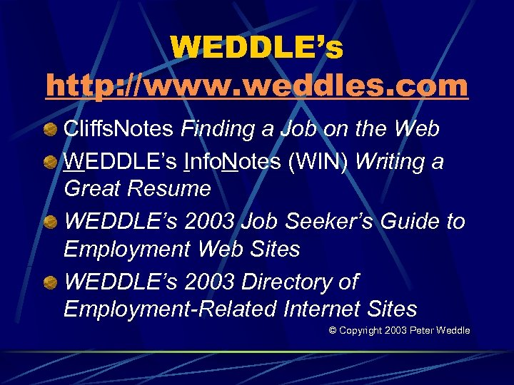 WEDDLE's http: //www. weddles. com Cliffs. Notes Finding a Job on the Web WEDDLE's