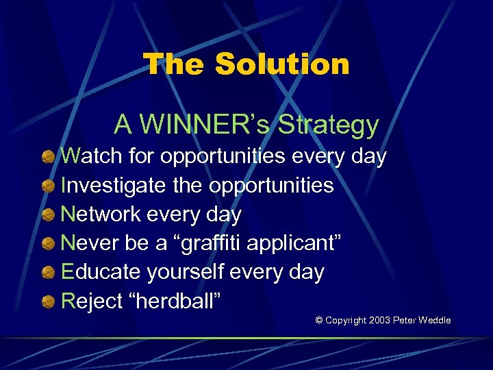 The Solution A WINNER's Strategy Watch for opportunities every day Investigate the opportunities Network