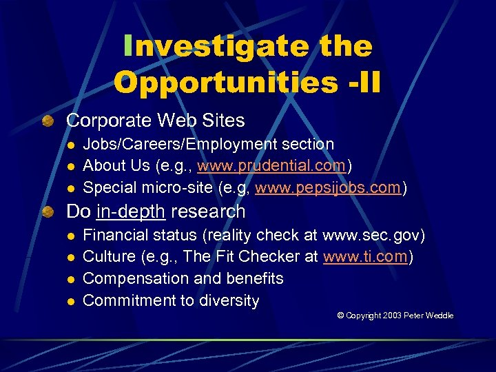Investigate the Opportunities -II Corporate Web Sites l l l Jobs/Careers/Employment section About Us