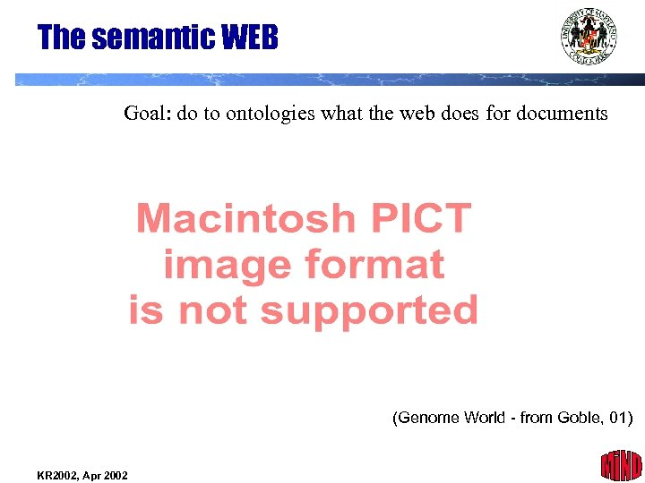 The semantic WEB Goal: do to ontologies what the web does for documents (Genome
