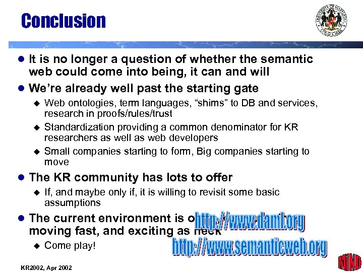 Conclusion l It is no longer a question of whether the semantic web could