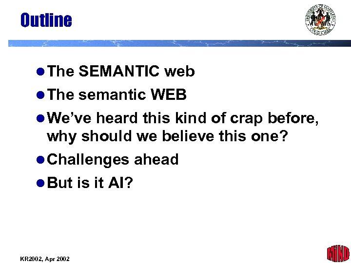 Outline l The SEMANTIC web l The semantic WEB l We've heard this kind