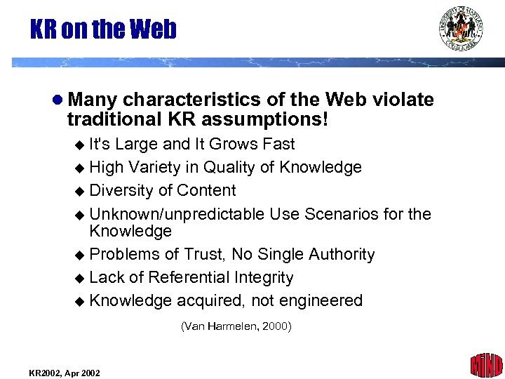 KR on the Web l Many characteristics of the Web violate traditional KR assumptions!