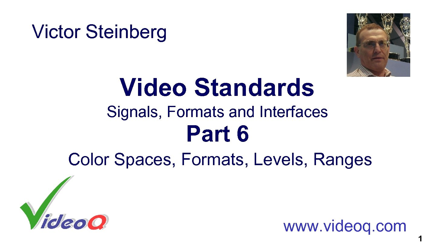 Victor Steinberg Video Standards Signals, Formats and Interfaces Part 6 Color Spaces, Formats, Levels,