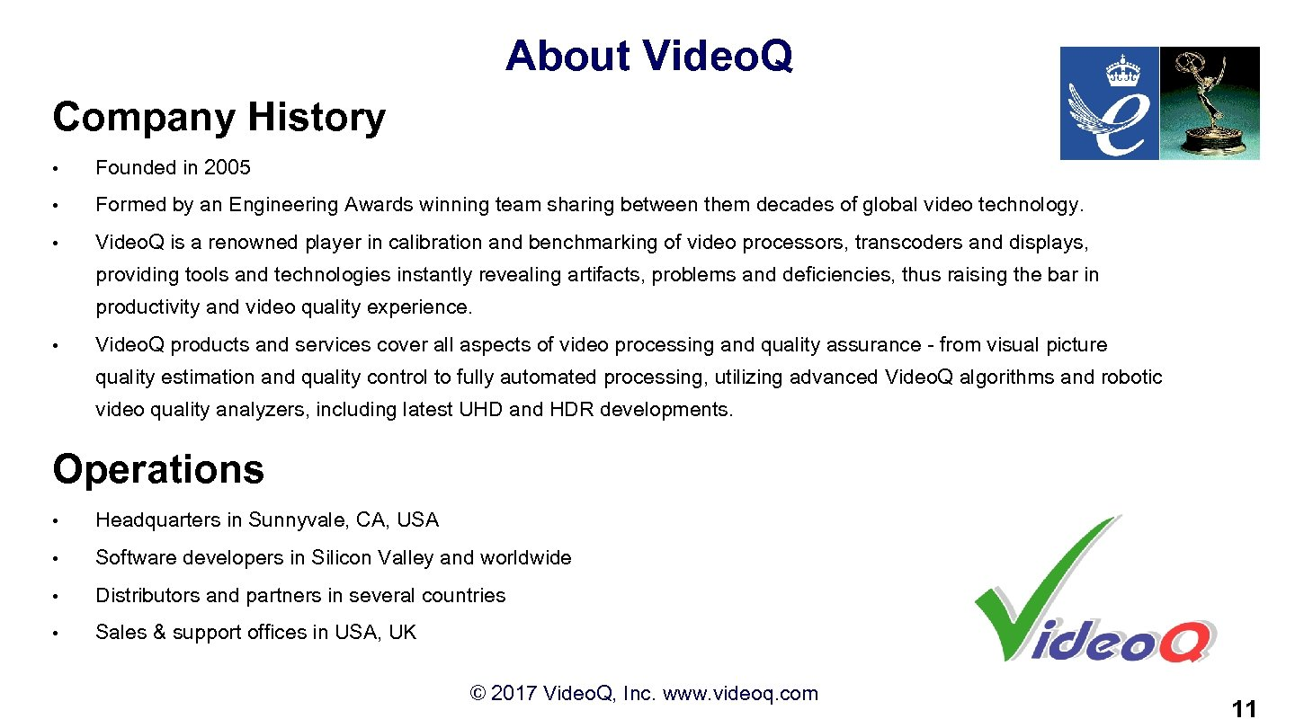 About Video. Q Company History • Founded in 2005 • Formed by an Engineering