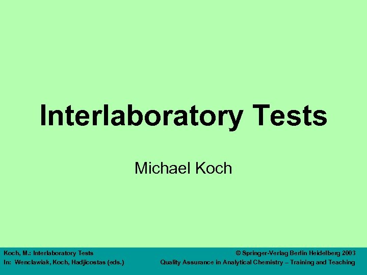 Interlaboratory Tests Michael Koch, M. : Interlaboratory Tests In: Wenclawiak, Koch, Hadjicostas (eds. )