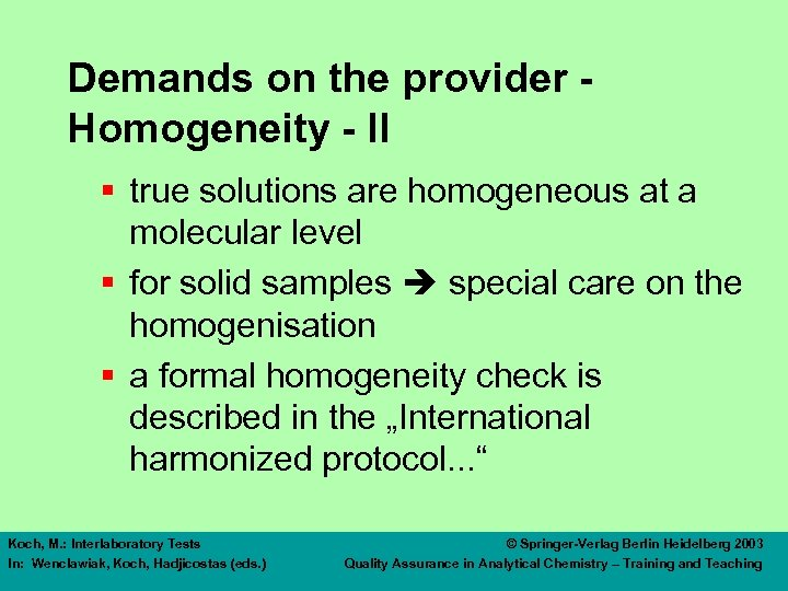 Demands on the provider Homogeneity - II § true solutions are homogeneous at a