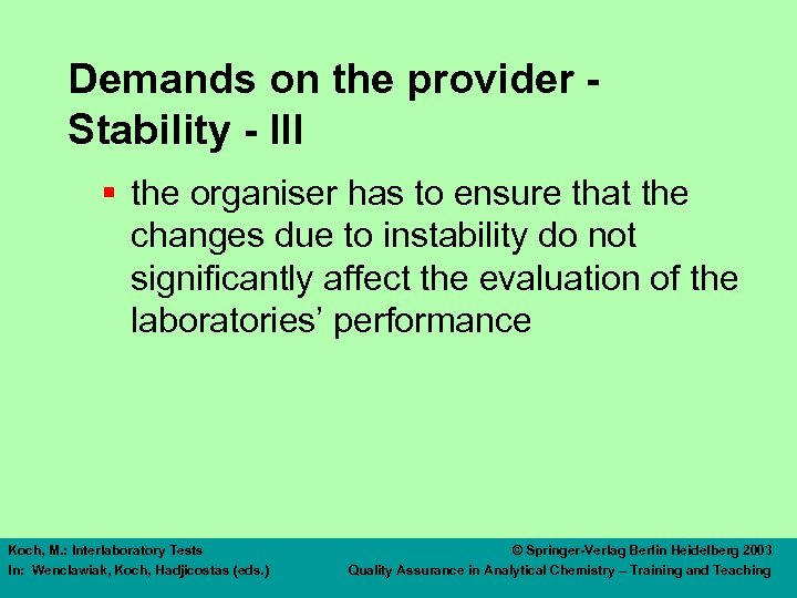 Demands on the provider Stability - III § the organiser has to ensure that