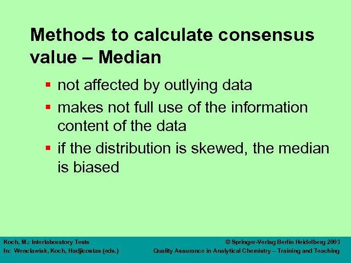 Methods to calculate consensus value – Median § not affected by outlying data §