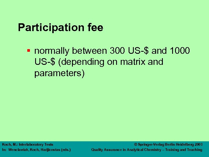 Participation fee § normally between 300 US-$ and 1000 US-$ (depending on matrix and