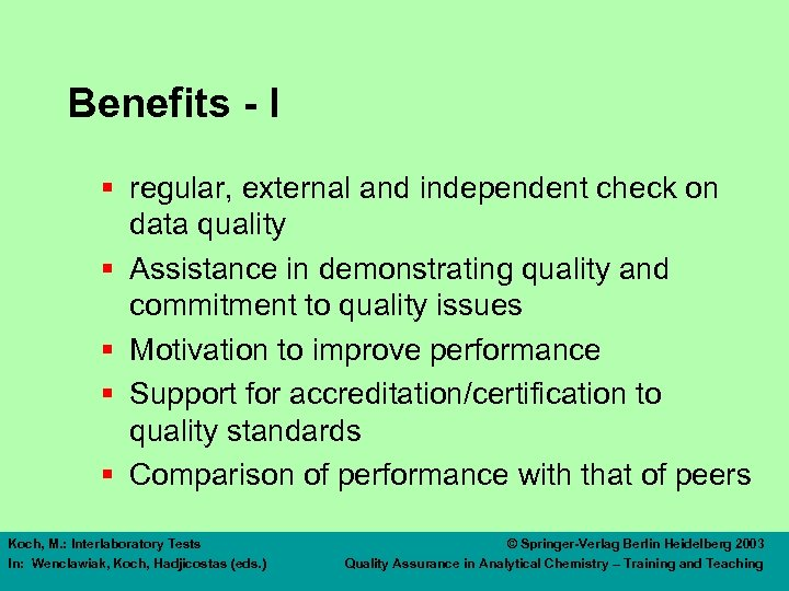 Benefits - I § regular, external and independent check on data quality § Assistance