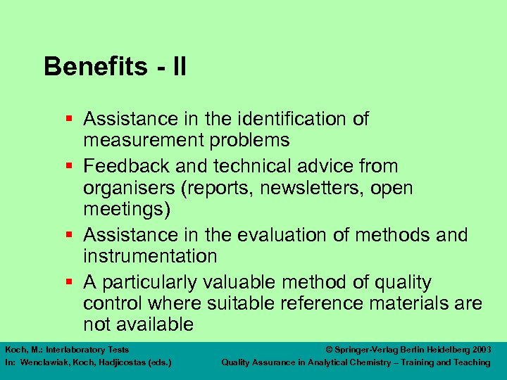Benefits - II § Assistance in the identification of measurement problems § Feedback and