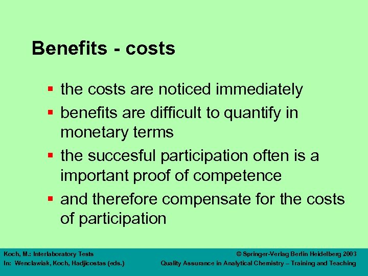 Benefits - costs § the costs are noticed immediately § benefits are difficult to