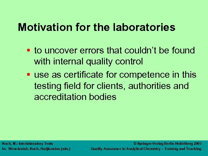 Motivation for the laboratories § to uncover errors that couldn't be found with internal