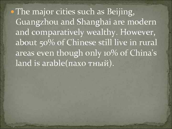 The major cities such as Beijing, Guangzhou and Shanghai are modern and comparatively