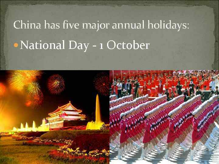 China has five major annual holidays: National Day - 1 October