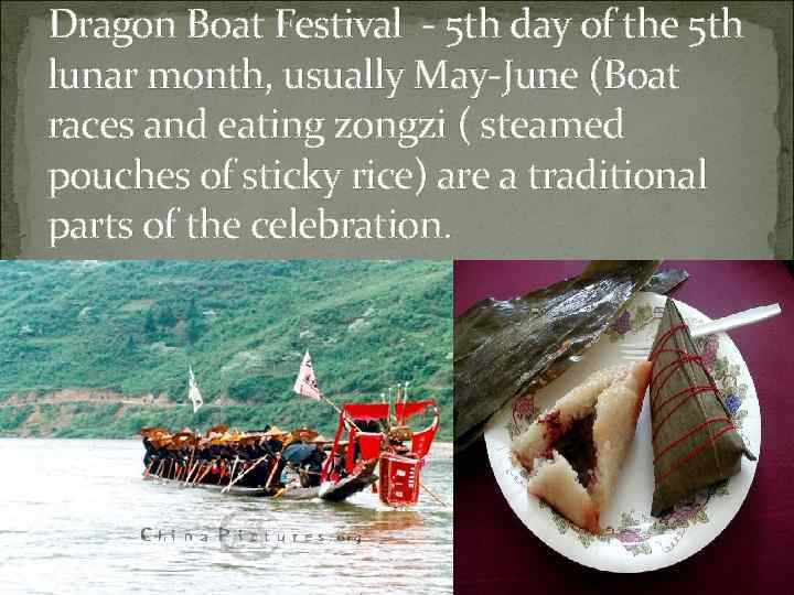 Dragon Boat Festival - 5 th day of the 5 th lunar month, usually