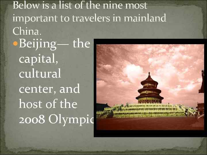 Below is a list of the nine most important to travelers in mainland China.