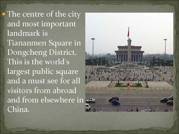 The centre of the city and most important landmark is Tiananmen Square in