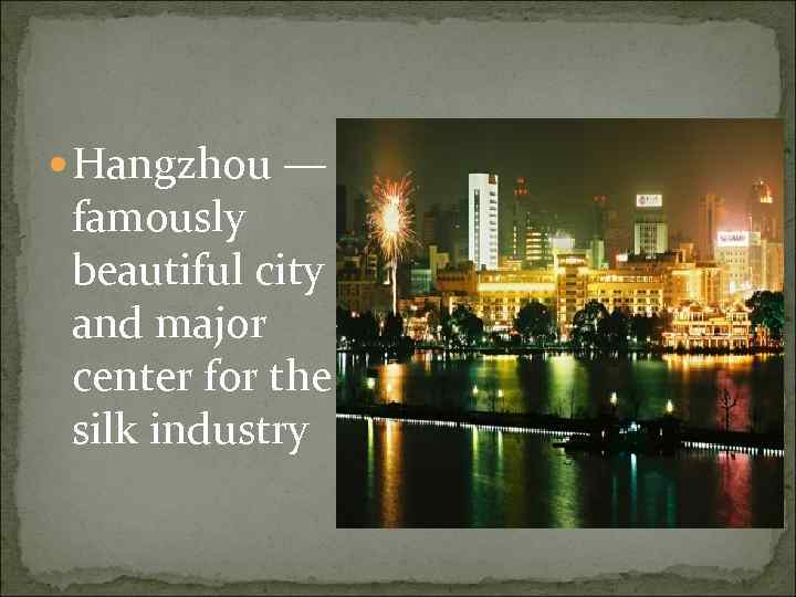 Hangzhou — famously beautiful city and major center for the silk industry