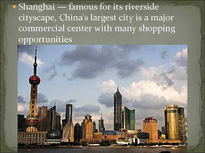 Shanghai — famous for its riverside cityscape, China's largest city is a major