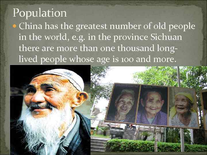 Population China has the greatest number of old people in the world, e. g.