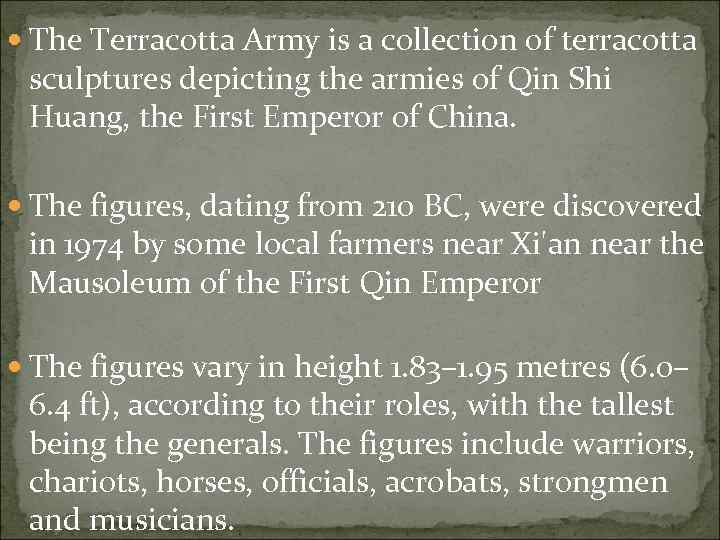 The Terracotta Army is a collection of terracotta sculptures depicting the armies of