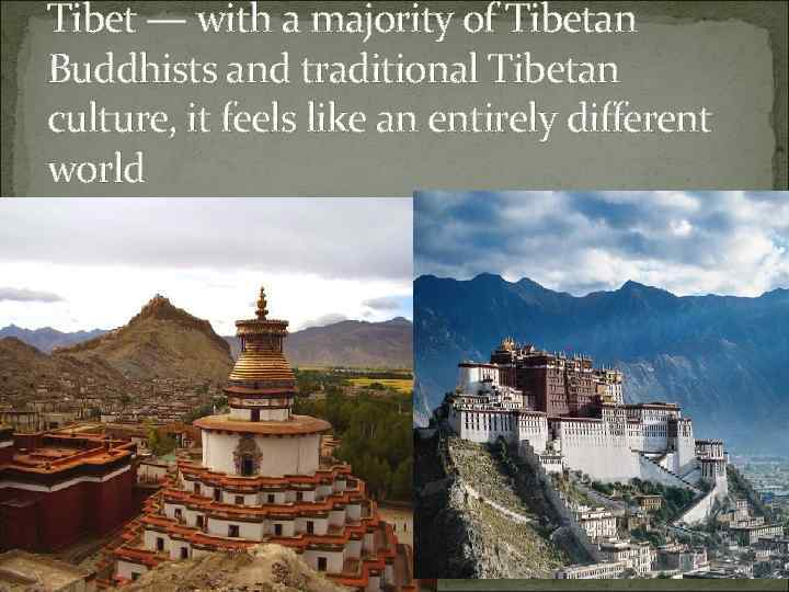 Tibet — with a majority of Tibetan Buddhists and traditional Tibetan culture, it feels