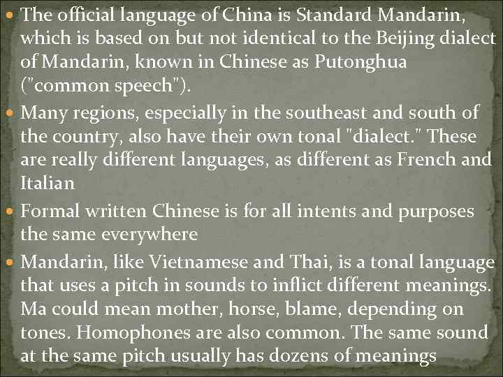 The official language of China is Standard Mandarin, which is based on but
